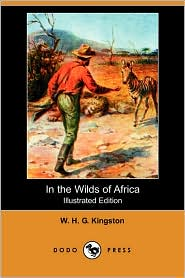 In The Wilds Of Africa (Illustrated Edition) - W.H.G. Kingston