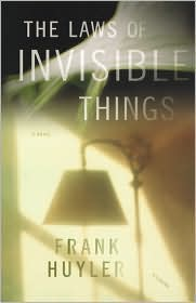 The Laws of Invisible Things - Frank Huyler