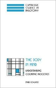 The Body in Mind: Understanding Cognitive Processes - Mark Rowlands, Rowlands Mark
