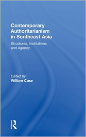 Contemporary Authoritarianism in Southeast Asia: Structures, Institutions and Agency - William Case (Editor)