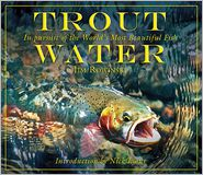 Trout Water: In Pursuit of the World's Most Beautiful Fish - Jim Rowinski, Nick Lyons (Introduction)
