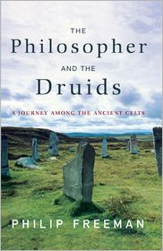 The Philosopher and the Druids: A Journey Among the Ancient Celts - Philip Freeman