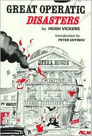 Great Operatic Disasters - Hugh Vickers, Michael Ffolkes (Illustrator), Peter Ustinov (Introduction)