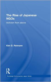 The Rise of Japanese NGOs: Activism from above - Kim D. Reimann