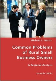 Common Problems Of Rural Small Business Owners - Michael L. Harris