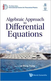 Algebraic Approach to Differential Equations: Bibliotheca Alexandrina, Alexandria, Egypt, 12-24 November 2007 - Le Dung Trang (Editor)