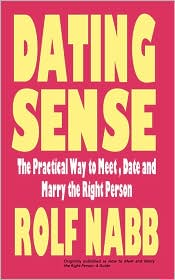 Dating Sense: The Practical Way to Meet, Date and Marry the Right