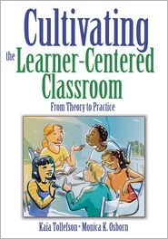Cultivating the Learner-Centered Classroom: From Theory to Practice - Kaia A. Tollefson, Monica K. Osborn