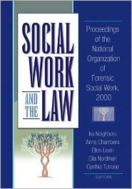Social Work and the Law: Proceedings of the National Organization of Forensic Social Work, 2000 - Ira Arthell Neighbors, Anne Chambers, Ellen Levin, Cynthia Tutrone, Gila Nordman