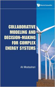 Collaborative Modeling and Decision-Making for Complex Energy Systems - Ali Mostashari