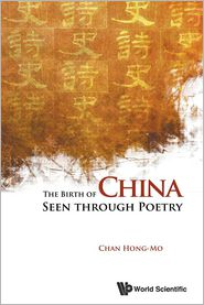 The Birth of China Seen Through Poetry - Chan Hong-Mo
