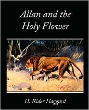 Allan and the Holy Flower - H. Rider Haggard