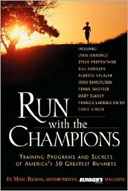 Run with the Champions: Training Programs and Secrets of America's 50 Greatest Runners - Marc Bloom