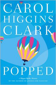 Popped (Regan Reilly Series #7) - Carol Higgins Clark