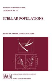Stellar Populations: Proceedings of the 164th Symposium of the International Astronomical Union, Held in the Hague, The Netherlands, August 15-19, 1994 - Piet C. van der Kruit (Editor), Gerry Gilmore (Editor)