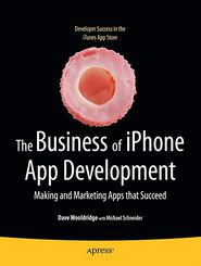 The Business of iPhone App Development: Making and Marketing Apps that Succeed - Dave Wooldridge, Michael Schneider