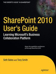 SharePoint 2010 User's Guide: Learning Microsoft's Business Collaboration Platform - Seth Bates, Anthony Smith, Roderick Smith