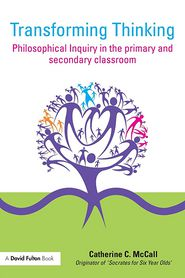 Transforming Thinking: Philosophical Inquiry in the Primary and Secondary Classroom - Catherine C. McCall