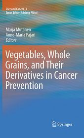 Vegetables, Whole Grains, and Their Derivatives in Cancer Prevention - Marja Mutanen (Editor), Anne-Maria Pajari (Editor)