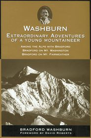Washburn: Extraordinary Adventures of a Young Mountaineer - Bradford Washburn, Foreword by David Roberts