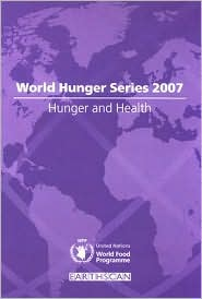 Hunger and Health: World Hunger Series 2007 - United Nations World Food Programme