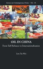 Oil in China: From Self-Reliance to Internationalization - Lim Tai Wei