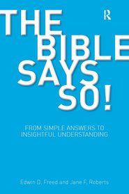 The Bible Says So!: From Simple Answers to Insightful Understanding - Edwin D. Freed, Jane F. Roberts