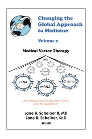 Changing the Global Approach to Medicine, Volume 2: Medical Vector Therapy - Lane Scheiber