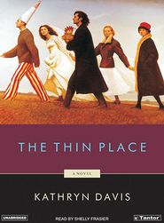 The Thin Place - Kathryn Davis, Narrated by Shelly Frasier