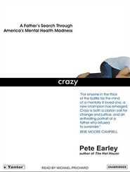 Crazy: A Father's Search Through America's Mental Health Madness - Pete Earley, Narrated by Michael Prichard