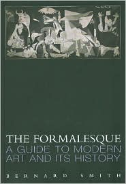 The Formalesque: A Guide to Modern Art and Its History - Bernard Smith