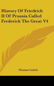 History Of Friedrich Ii Of Prussia Called Frederick The Great V4 - Thomas Carlyle