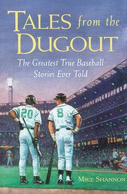 Tales from the Dugout: The Greatest True Baseball Stories Ever Told