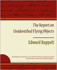 The Report On Unidentified Flying Objects - Edward Ruppelt