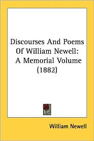 Discourses and Poems of William Newell: A Memorial Volume (1882) - William Newell