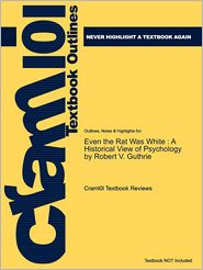 Studyguide for Even the Rat Was White: A Historical View of Psychology by Guthrie, Robert V., ISBN 9780205392643 - Cram101 Textbook Reviews