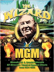 The Wizard of MGM: Memoirs of A. Arnold Gillespie - A. Arnold Gillespie