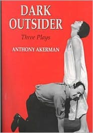 Dark Outsider: Three Plays - Anthony Akerman