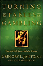 Turning the Tables on Gambling: Hope and Help for Addictive Behavior - Gregory L. Jantz