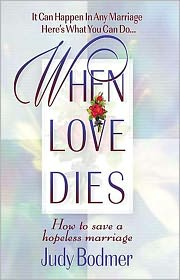 When Love Dies: How to Save a Hopeless Marriage - Judy Bodmer