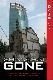 Shanghai Gone: Domicide and Defiance in a Chinese Megacity - Qin Shao