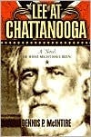 Lee at Chattanooga: A Novel of What Might Have Been - Dennis P. McIntire