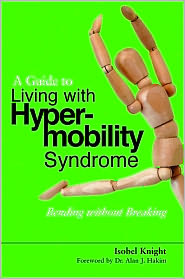A Guide to Living with Hypermobility Syndrome: Bending without Breaking - Isobel Knight, Foreword by Alan Hakim