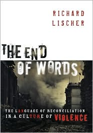 The End of Words: The Language of Reconciliation in a Culture of Violence - Richard Lischer