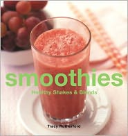 Smoothies: Healthy Shakes & Blends - Tracy Rutherford