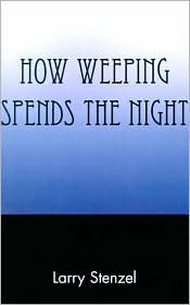 How Weeping Spends the Night - Larry G. Stenzel