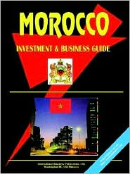 Morocco Investment & Business Guide - Usa Ibp, Created by International Business Publications, Created by IBP USA