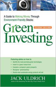 Green Investing: A Guide to Making Money through Environment-Friendly Stocks - Jack Uldrich