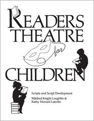Readers Theatre for Children: Scripts and Script Development - Mildred Knight Laughlin, Kathy Howard Latrobe