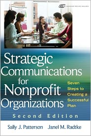 Strategic Communications for Nonprofit Organization: Seven Steps to Creating a Successful Plan w/CD-ROM - Sally J. Patterson, Janel M. Radtke